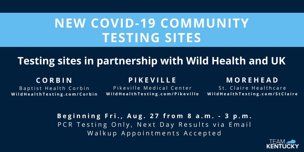 New COVID-19 Community Testing Sites - Testing sites in partnership width Wild Health and UK - Corbin Baptist Health Corbin (wildhealthtesting.com/corbin) Pikeville Medical Center (wildhealthtesting.com/pikeville) Morehead St. Clair Healtcare (wildhealthtesting.com/stclair) Beginning Fri AUg 27 from 8am - 3pm PCR Testing Only, Next Day Results via Email, Walkup Appointments Accepted